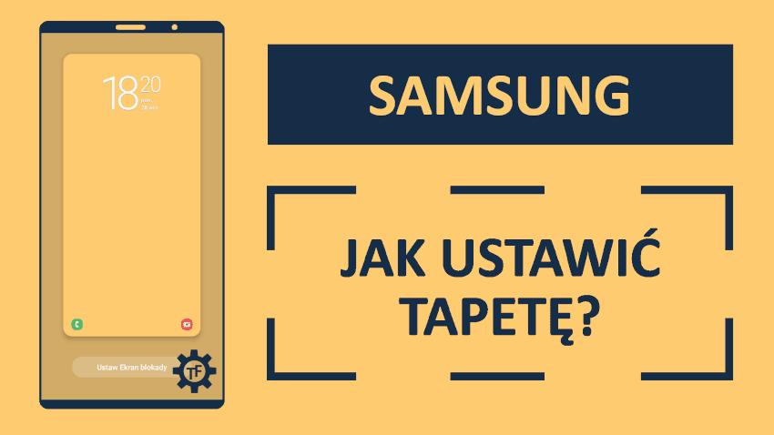 Jak ustawić tapetę na telefonie Samsunga?