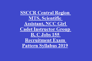 SSCCR Central Region MTS, Scientific Assistant, NCC Girl Cadet Instructor Group B, C Jobs 155 Recruitment Exam Pattern and Syllabus 2019