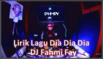 Lirik Lagu Dia Dia Dia - DJ FahmyFay