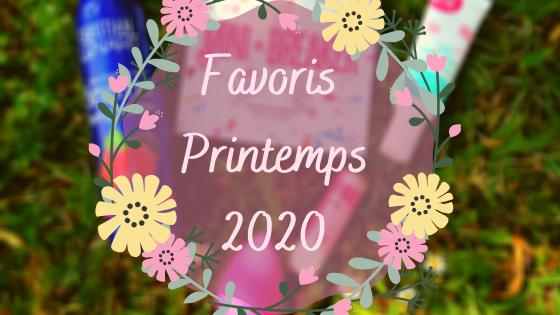 Favoris Printemps 2020 - Beauté et Random -