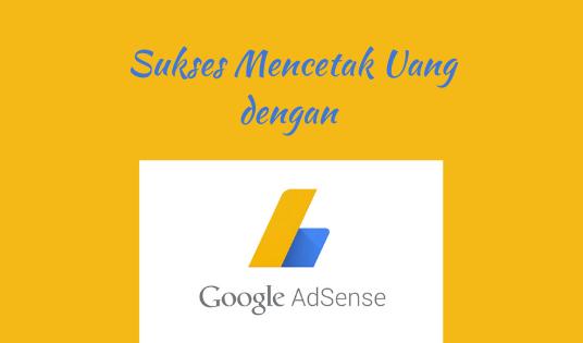 Sukses Mencetak Uang dengan Google Adsense
