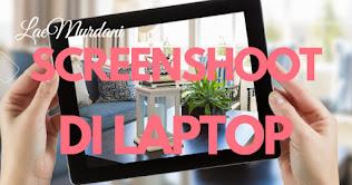 Cara Screenshoot di Laptop, PC dan Komputer paling lengkap dan mudah!