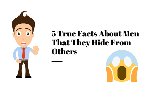 5 True Facts About Men That They Hide From Others