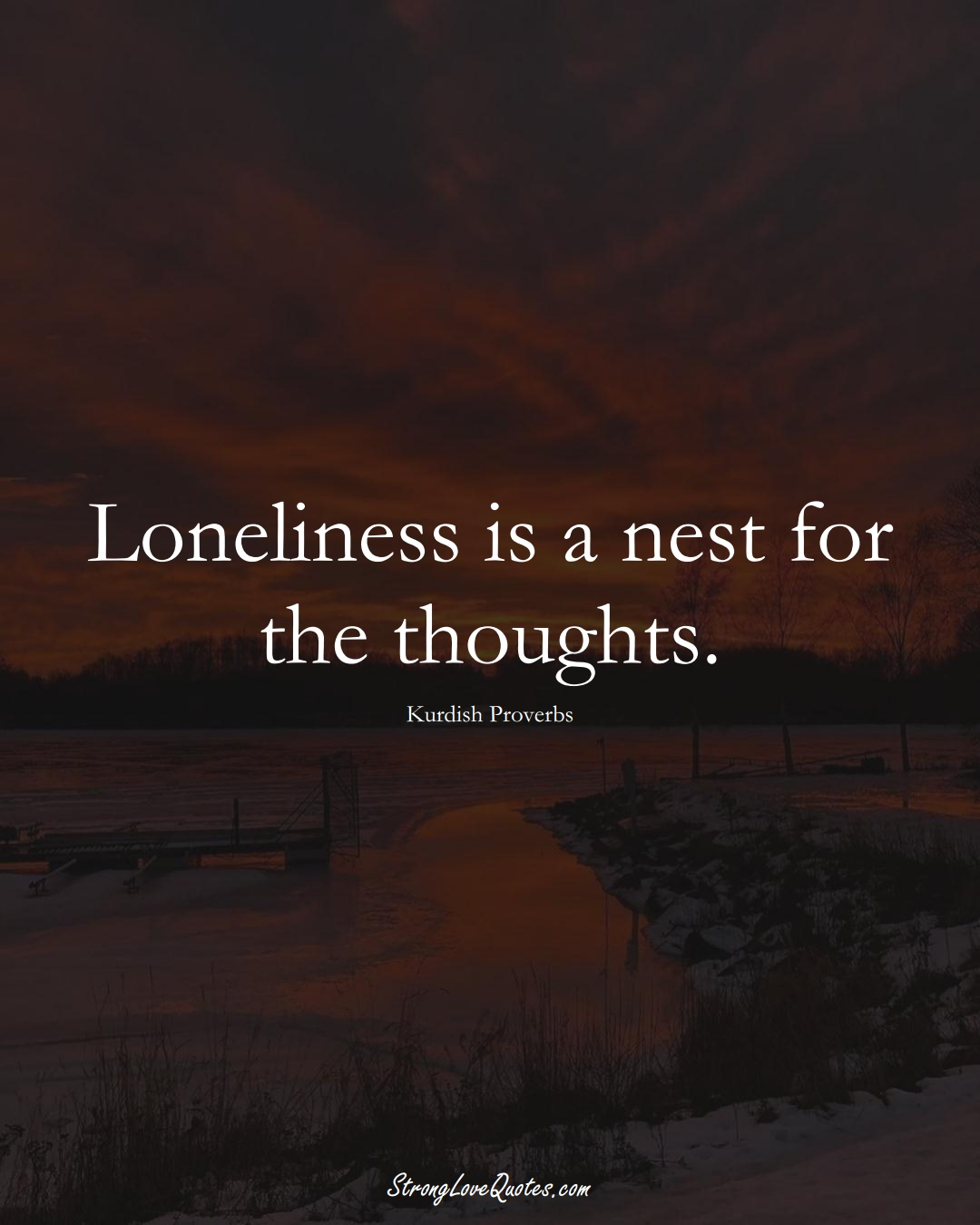 Loneliness is a nest for the thoughts. (Kurdish Sayings);  #aVarietyofCulturesSayings