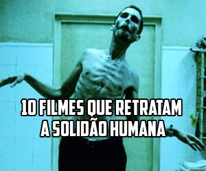 10 filmes que retratam a solidão humana
