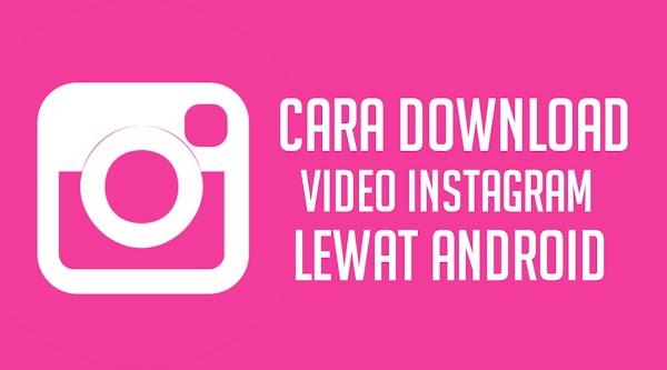 cara download video instagram lewat android