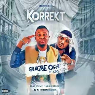 """Music: Korrekt – """"Gbagbe Oshi"""" ft. CDQ"""
