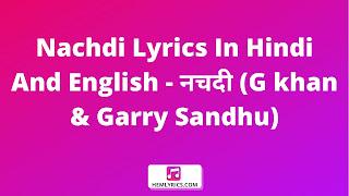 Nachdi Lyrics In Hindi And English - नचदी (G khan & Garry Sandhu)