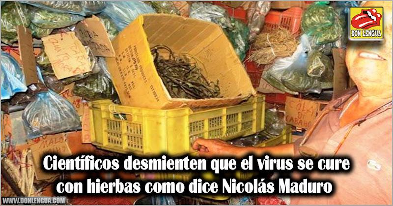 Científicos desmienten que el virus se cure con hierbas como dice Nicolás Maduro