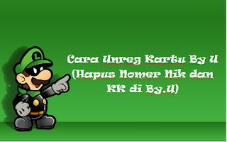 Cara Unreg Kartu By U (Hapus Nomer Nik dan KK di By.U)