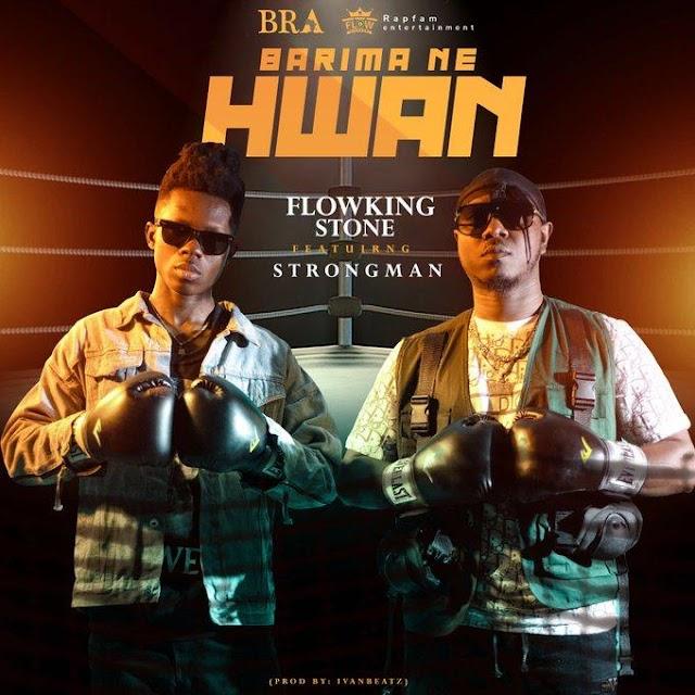 Flowking Stone – Barima Ne Hwan ft. Strongman