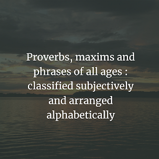 Proverbs, maxims, and phrases of all ages