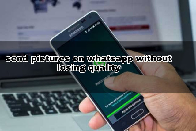 Steps to Send a Photos in WhatsApp without Losing Quality