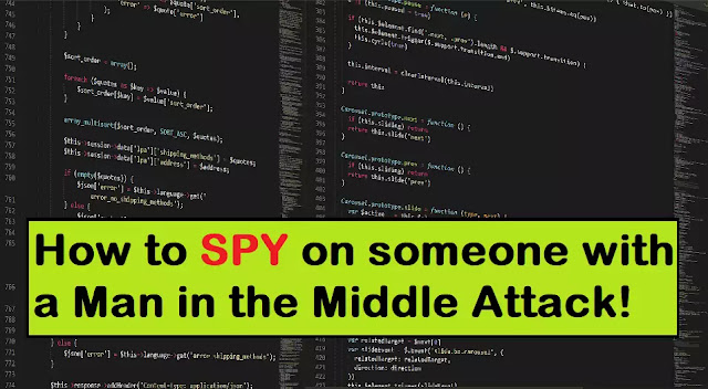 How to SPY on someone with a Man in the Middle Attack(MITM)?