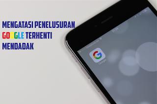 Cara Mengatasi Penelusuran Google Telah Terhenti DI Android