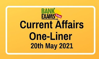 Current Affairs One-Liner: 20th May 2021