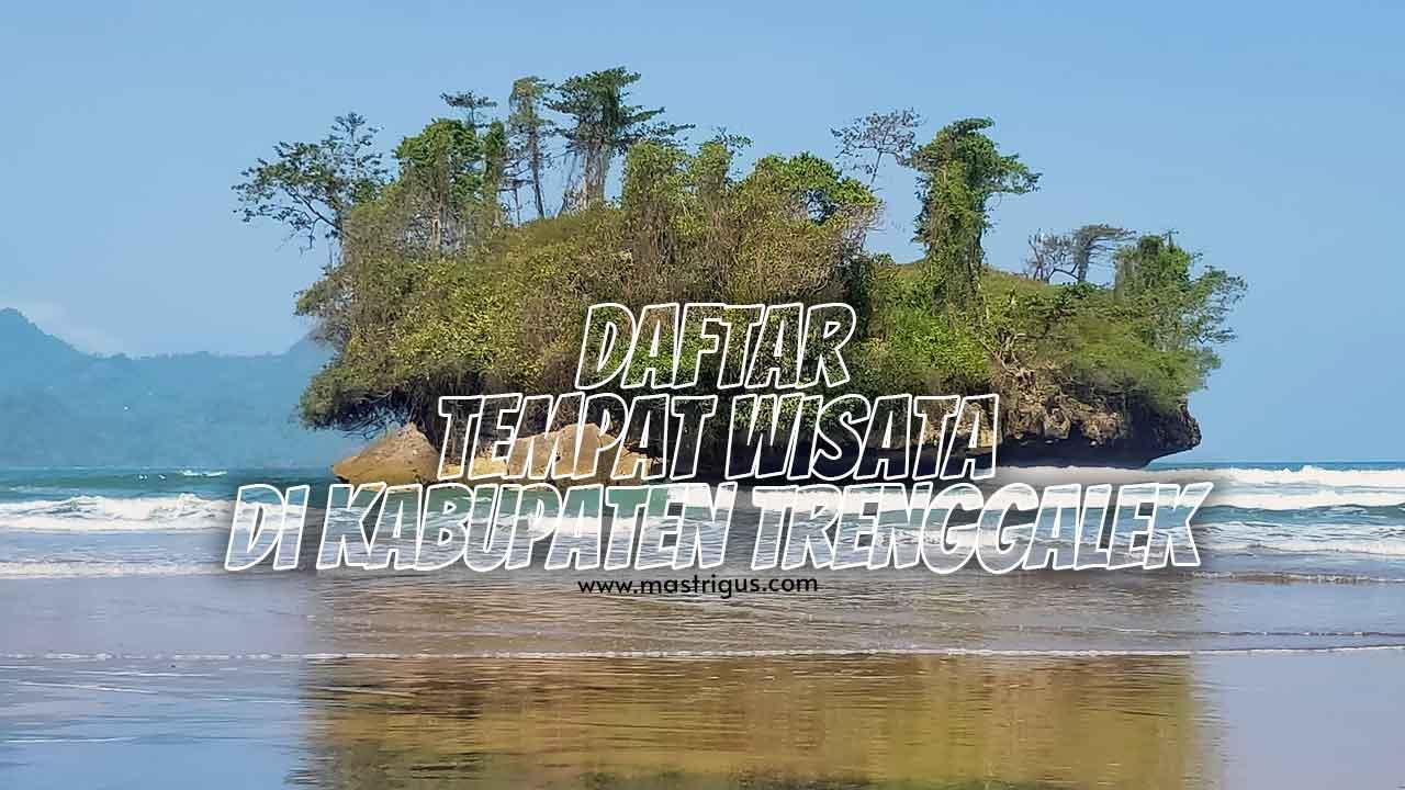 Daftar Tempat Wisata Di Kabupaten Trenggalek