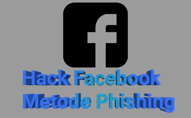 Cara Hack Akun Facebook Dengan Metode Phishing