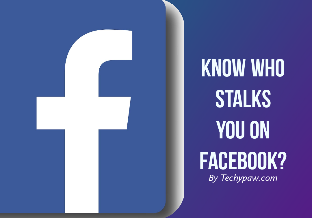 How to know who is stalking you on Facebook? [2020]