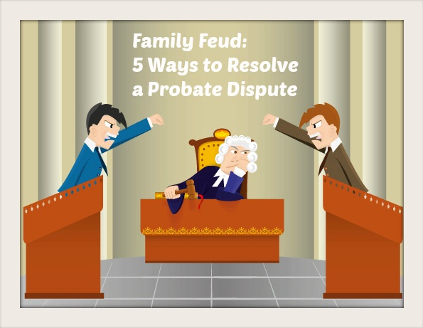 Family Feud: 5 Ways to Resolve a Probate Dispute