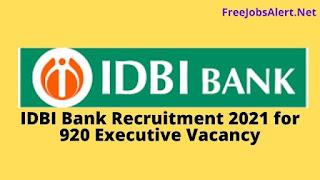 IDBI Bank Recruitment 2021 for 920 Executive Vacancy