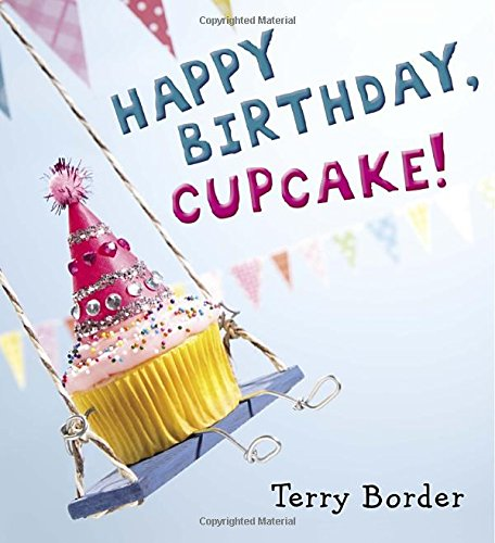 Happy Birthday, Cupcake! by Terry Border.