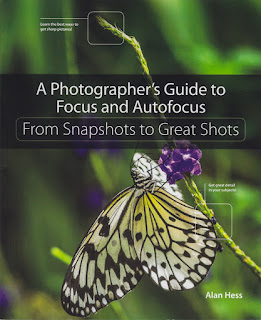 A Photographer's Guide to Focus and Autofocus - From Snapshots to Great Shots by Alan Hess