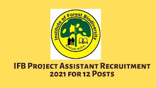 IFB Project Assistant Recruitment 2021 for 12 Posts