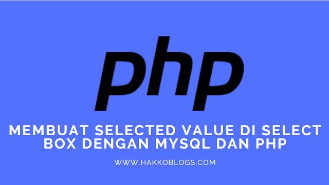 Membuat selected value di select box dengan mengambil data dari data base MySQL dengan PHP