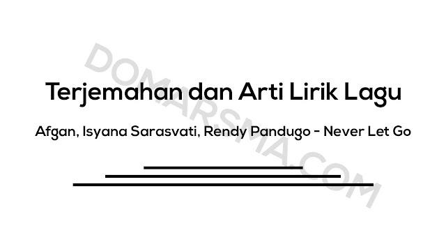 Terjemahan dan Arti Lirik Lagu Afgan, Isyana Sarasvati, Rendy Pandugo - Never Let Go