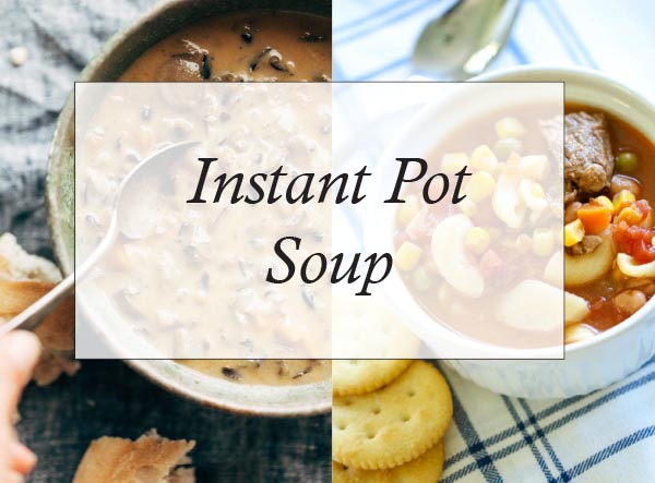Instant Pot Soup Recipes You Will Love