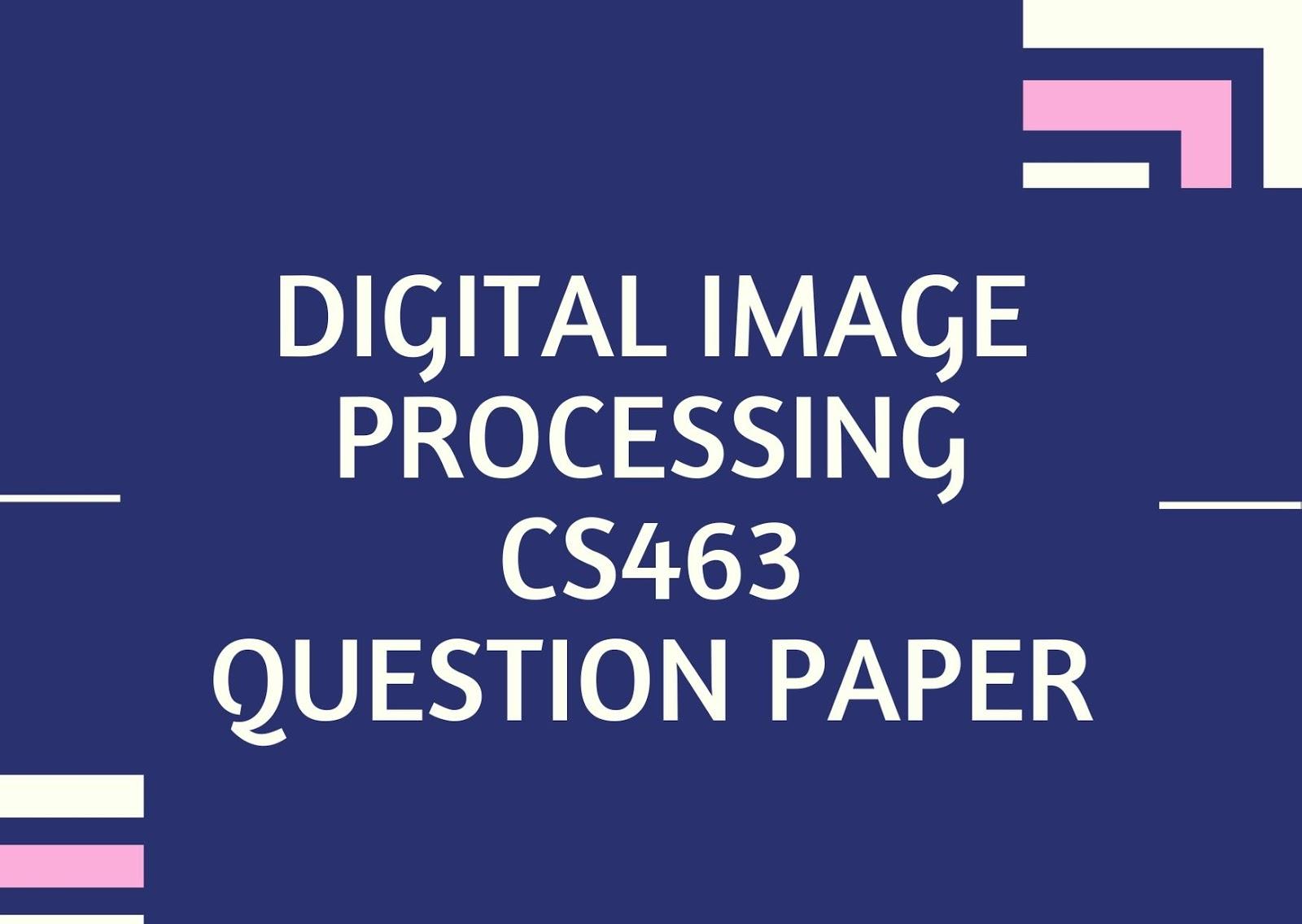 Digital Image Processing | CS463 | Question Papers (2015 batch)