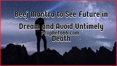 Root Mantra to See Future in Dream and Avoid Untimely Death
