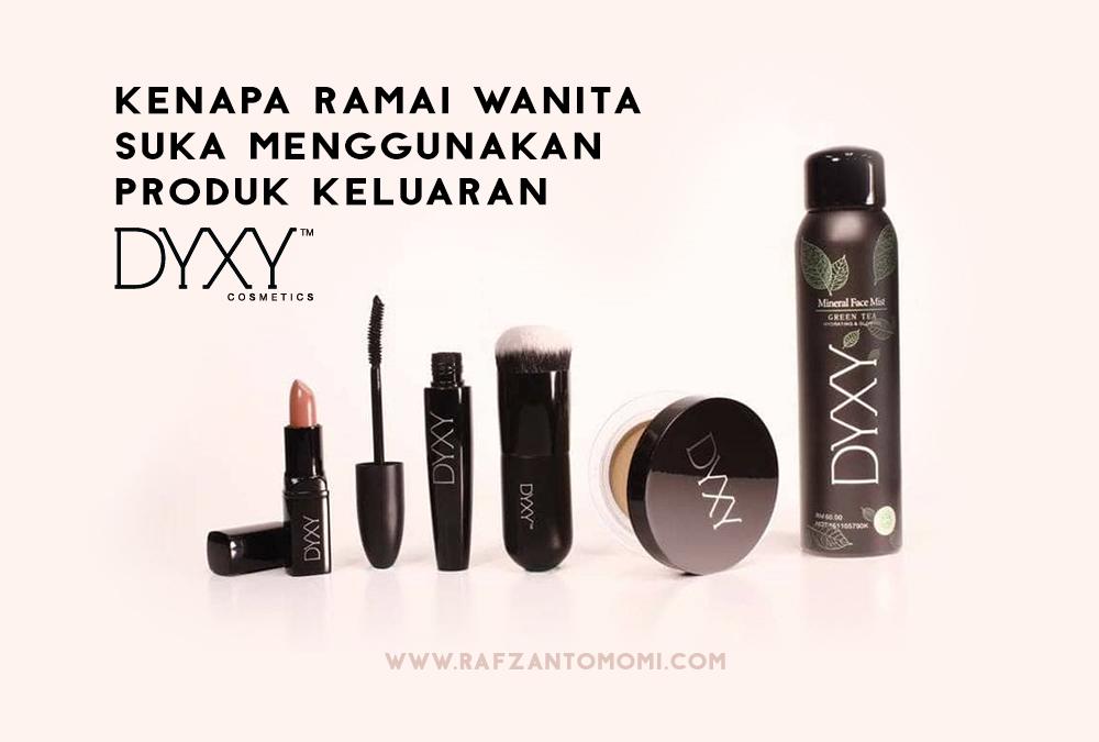 Kenapa Ramai Wanita Suka Menggunakan Produk Keluaran Dyxy Cosmetics ?