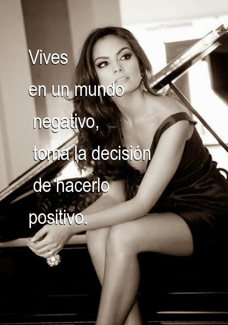 Vives en un mundo negativo, toma la decisión de hacerlo positivo.