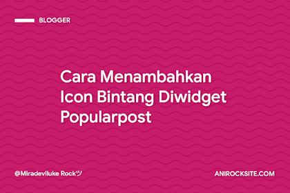 Cara Menambahkan Icon Bintang di Widget Popularpost Blogger