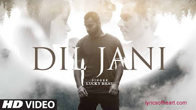 Dil Jani Lyrics | Lucky Bhau
