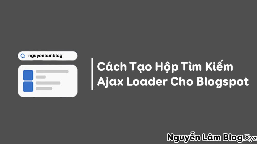 Cách Tạo Hộp Tìm Kiếm Ajax Loader Cho Blogspot