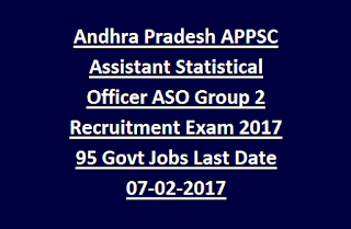 Andhra Pradesh APPSC Assistant Statistical Officer ASO Group 2 Recruitment Exam Notification 2017 95 Govt Jobs Last Date 07-02-2017