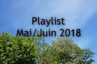 Playlist Mai/Juin 2018