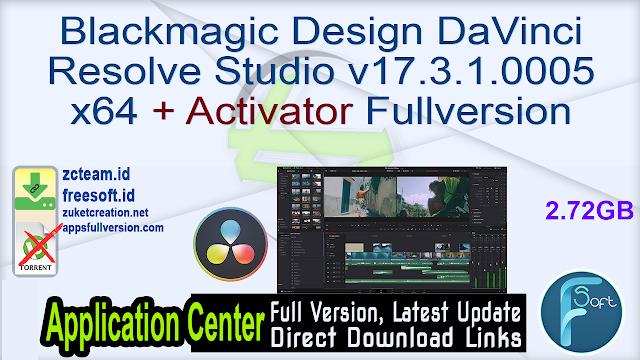 Blackmagic Design DaVinci Resolve Studio v17.3.1.0005 x64 + Activator Fullversion