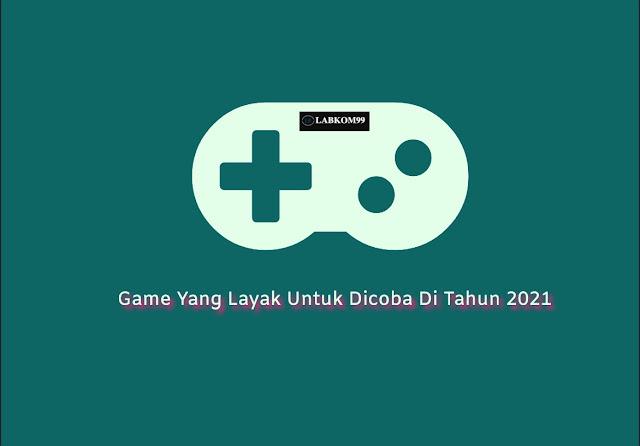 Game Yang Layak Untuk Dicoba Di Tahun 2021