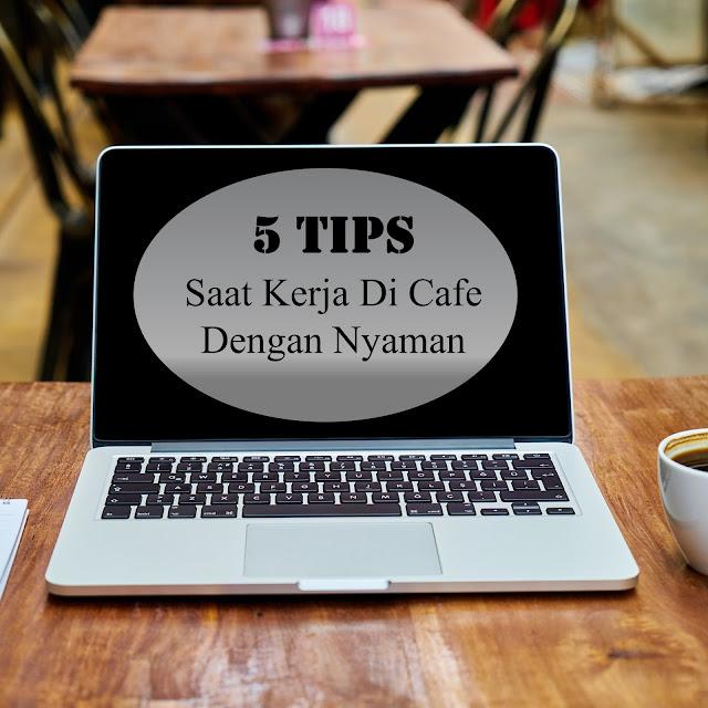 5 Tips Saat Kerja Di Cafe Dengan Nyaman