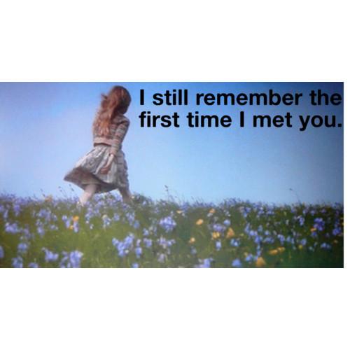 Lovely Love: I still remember the first time I met you.I Still Remember The First Day I Met You