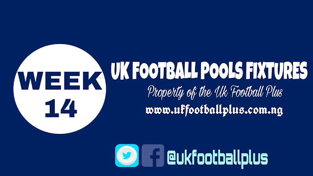 WEEK 14: UK 2018/2019 FOOTBALL POOLS ADVANCE FIXTURES | 13-10-2018 | www.ukfootballplus.com.ng