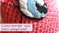http://aramelaartesanias.blogspot.com.ar/2017/08/como-bordar-ojos-para-amigurumis.html
