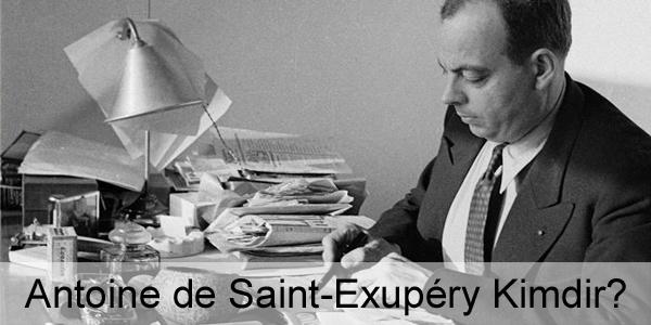 Antoine de Saint-Exupéry Kimdir?