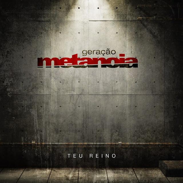 """Geração Metanóia apresenta teaser do novo CD, """"Teu Reino"""""""