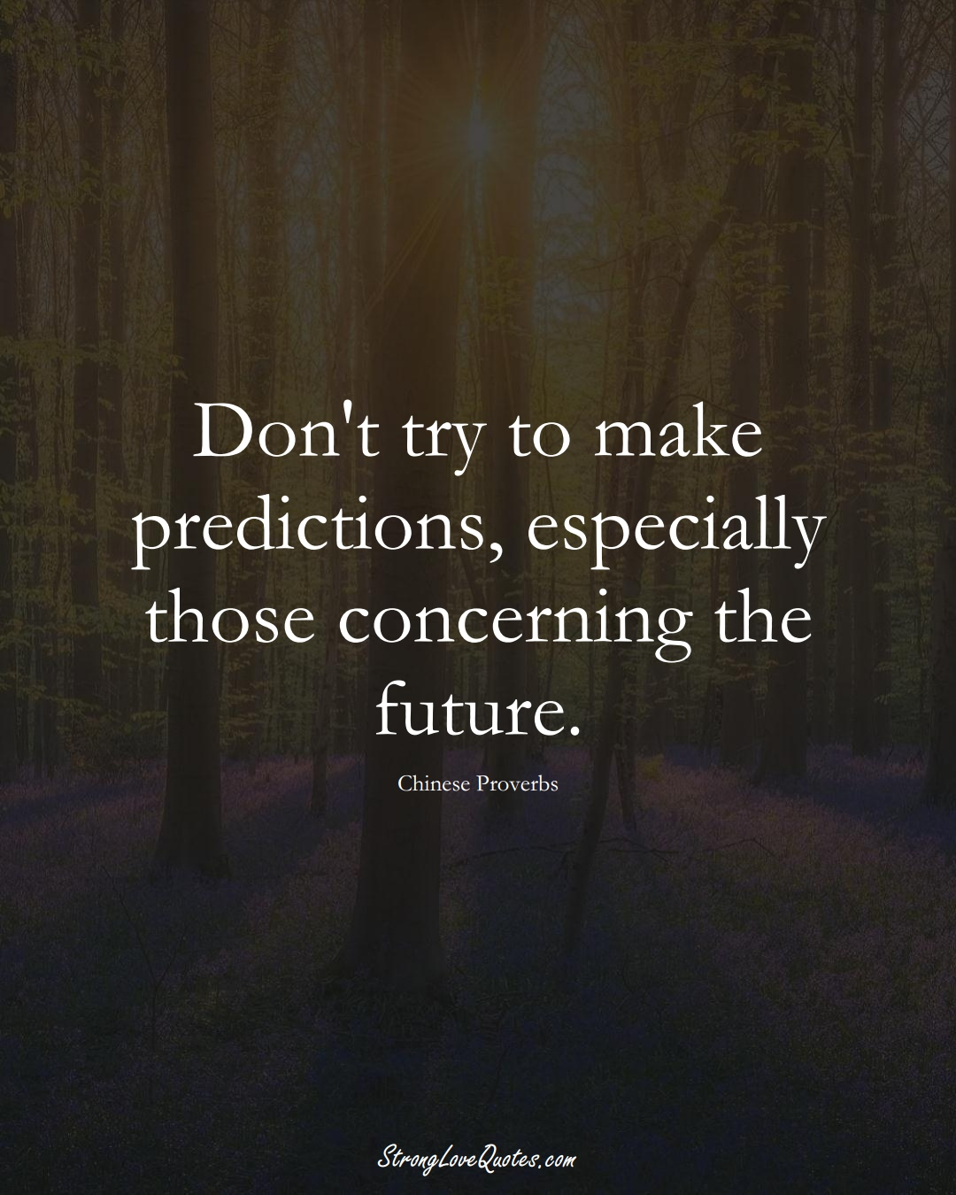 Don't try to make predictions, especially those concerning the future. (Chinese Sayings);  #AsianSayings
