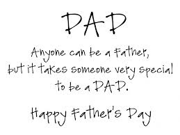 Father's Day Quotes:anyone can be a father, but it takes someone very special to be a dad.